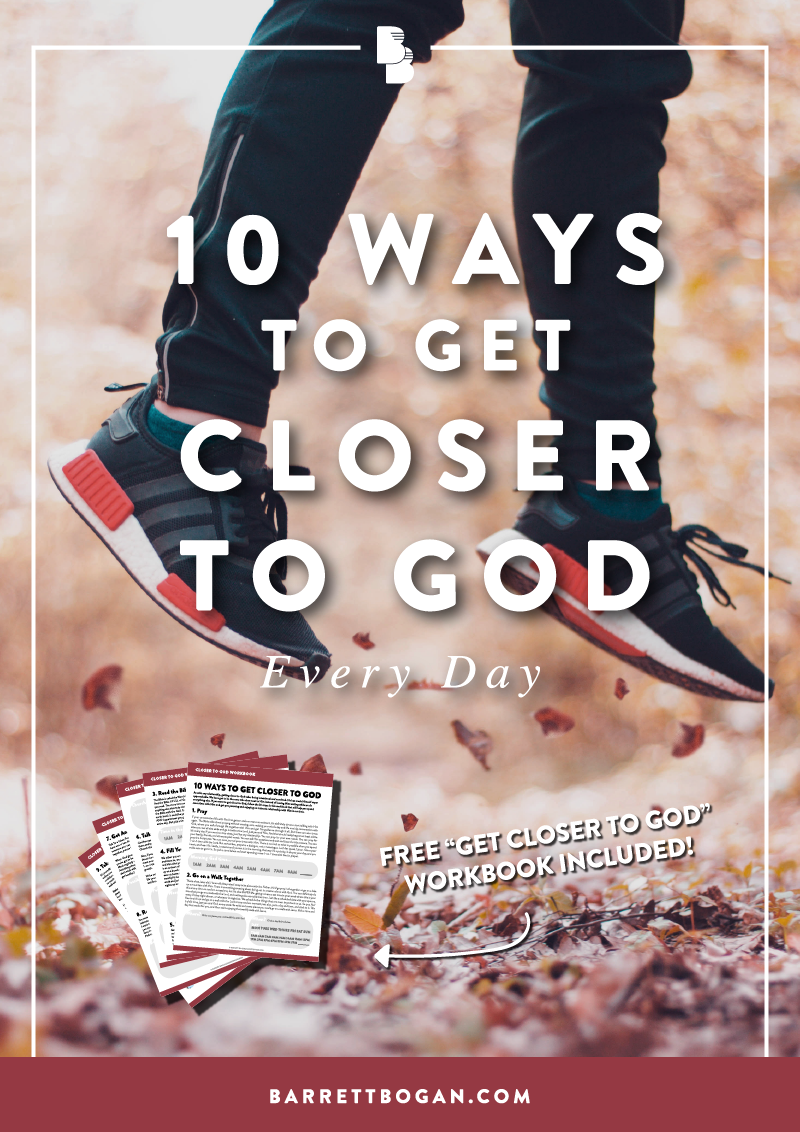 10 Ways To Get Closer To God Every Day | Barrett Bogan